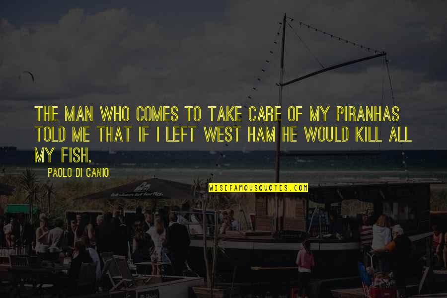 He Left Quotes By Paolo Di Canio: The man who comes to take care of