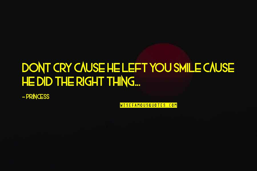 He Left Quotes By Princess: Dont Cry Cause He Left You Smile Cause