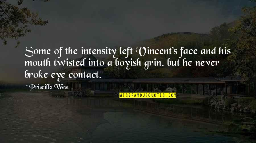 He Left Quotes By Priscilla West: Some of the intensity left Vincent's face and