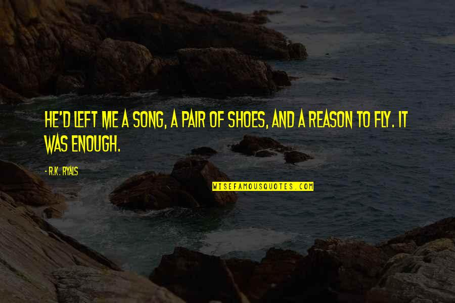 He Left Quotes By R.K. Ryals: He'd left me a song, a pair of