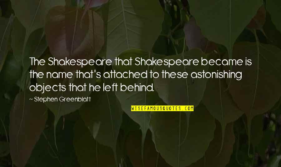 He Left Quotes By Stephen Greenblatt: The Shakespeare that Shakespeare became is the name