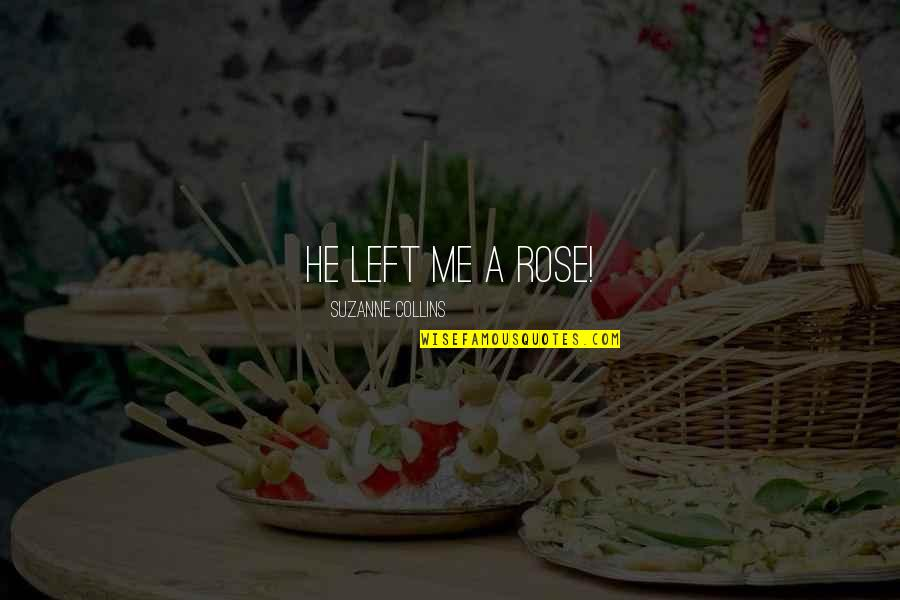 He Left Quotes By Suzanne Collins: He left me a rose!
