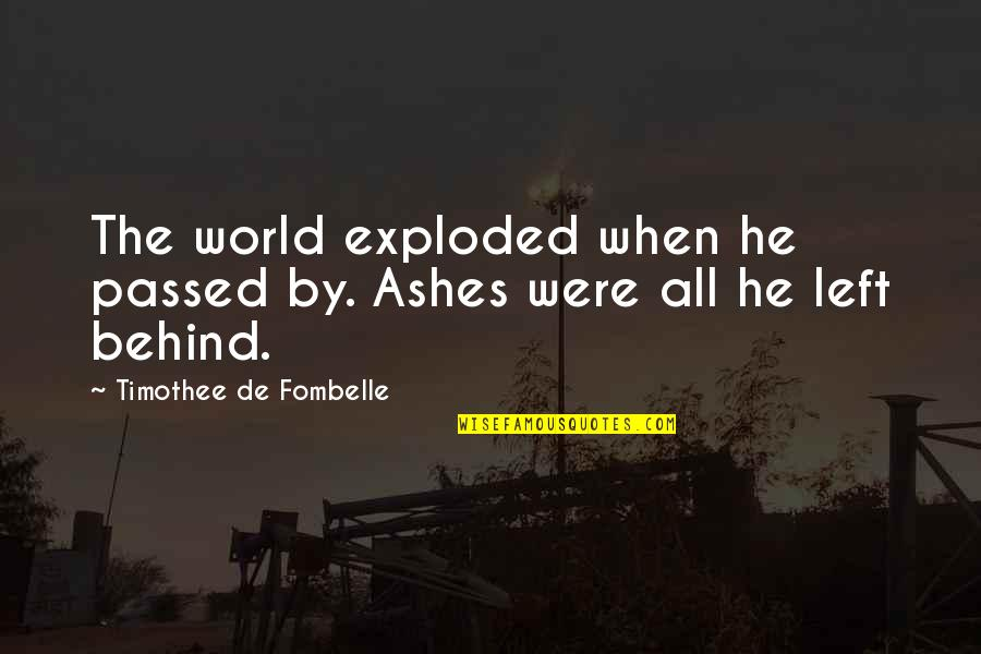 He Left Quotes By Timothee De Fombelle: The world exploded when he passed by. Ashes