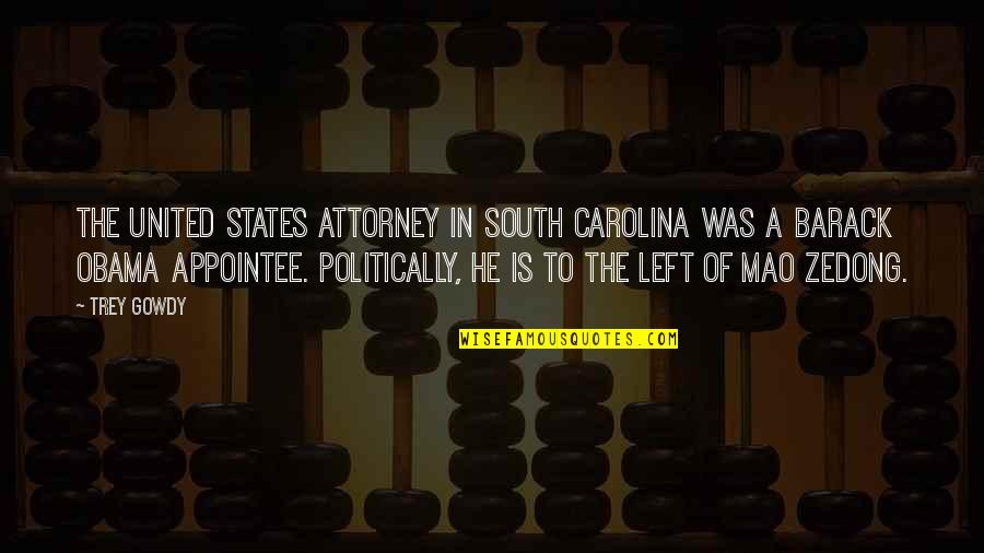 He Left Quotes By Trey Gowdy: The United States attorney in South Carolina was