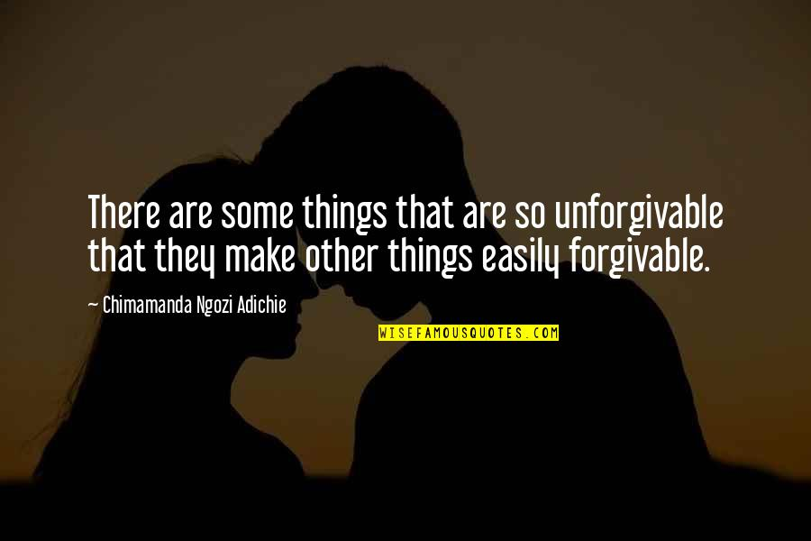 He Left You For Another Woman Quotes By Chimamanda Ngozi Adichie: There are some things that are so unforgivable