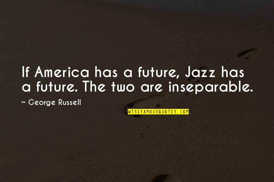 He Left You For Another Woman Quotes By George Russell: If America has a future, Jazz has a