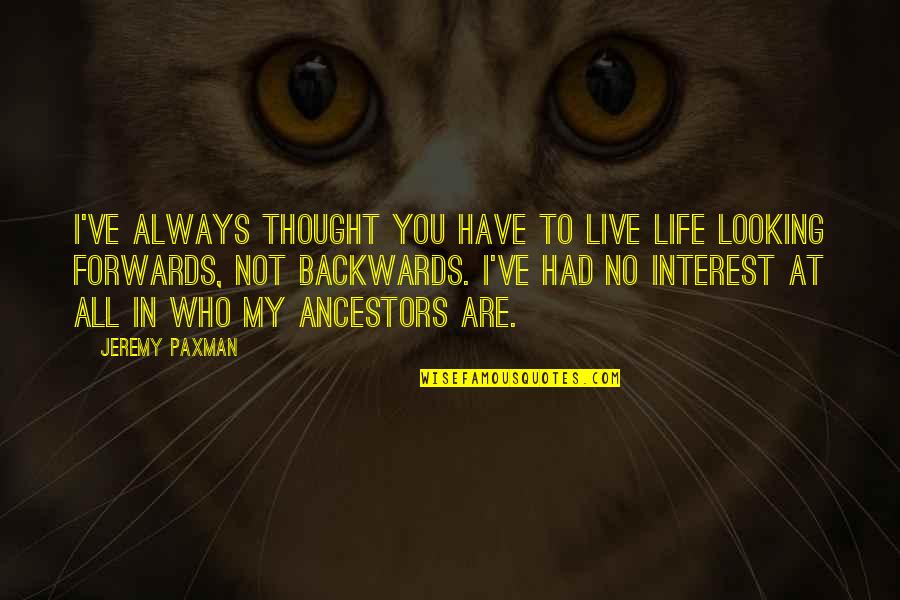 He Left You For Another Woman Quotes By Jeremy Paxman: I've always thought you have to live life