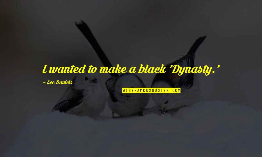 He Left You For Another Woman Quotes By Lee Daniels: I wanted to make a black 'Dynasty.'