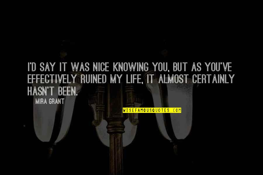 He Left You For Another Woman Quotes By Mira Grant: I'd say it was nice knowing you, but