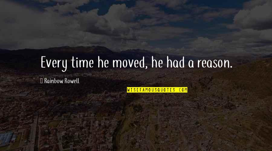 He Left You For Another Woman Quotes By Rainbow Rowell: Every time he moved, he had a reason.