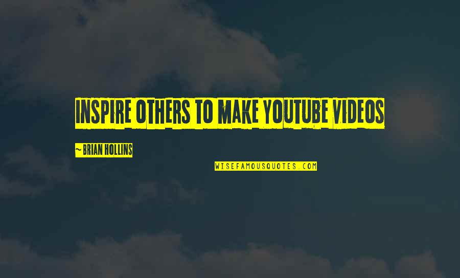 He Love Me Alot Quotes By Brian Hollins: Inspire others to make Youtube videos