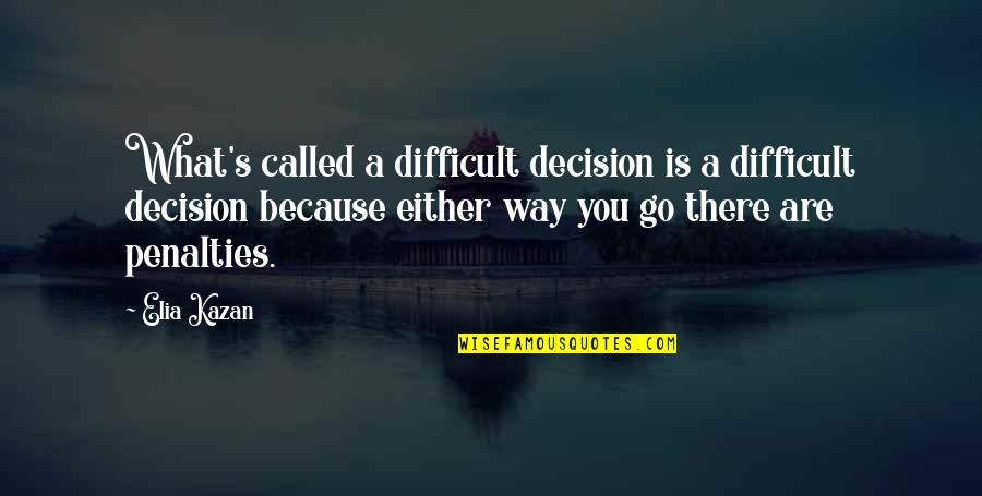 He Love Me Alot Quotes By Elia Kazan: What's called a difficult decision is a difficult