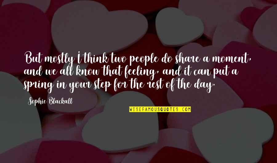 He Love Me Alot Quotes By Sophie Blackall: But mostly I think two people do share
