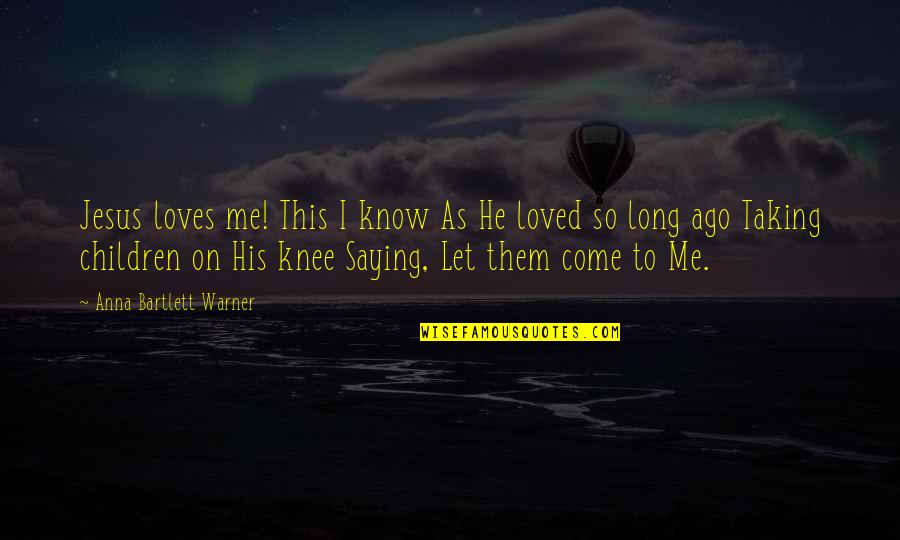 He Loves Me Not U Quotes By Anna Bartlett Warner: Jesus loves me! This I know As He