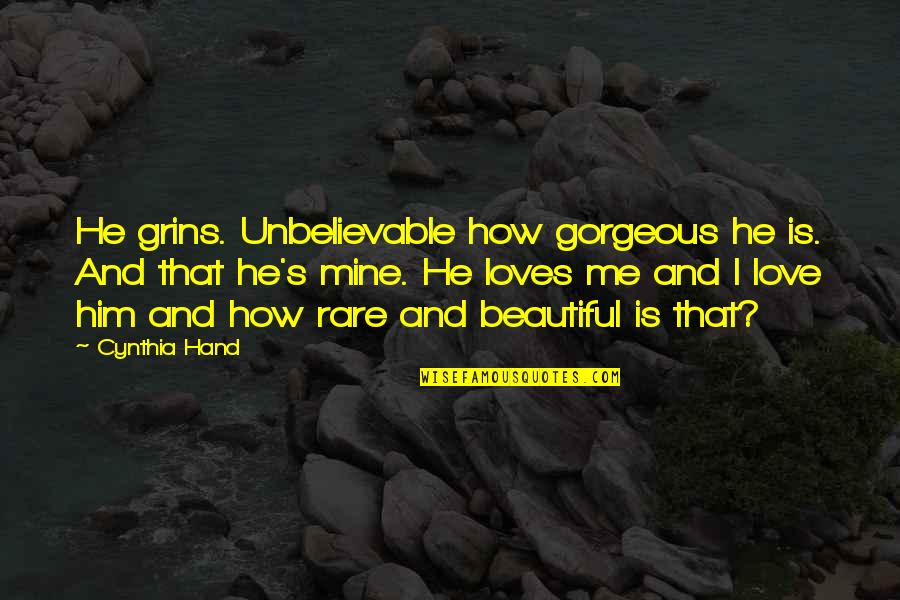 He Loves Me Not U Quotes By Cynthia Hand: He grins. Unbelievable how gorgeous he is. And