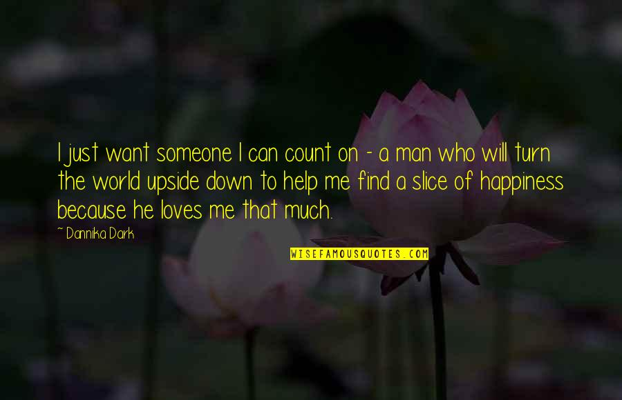 He Loves Me Not U Quotes By Dannika Dark: I just want someone I can count on