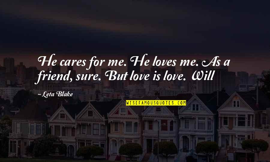 He Loves Me Not U Quotes By Leta Blake: He cares for me. He loves me. As