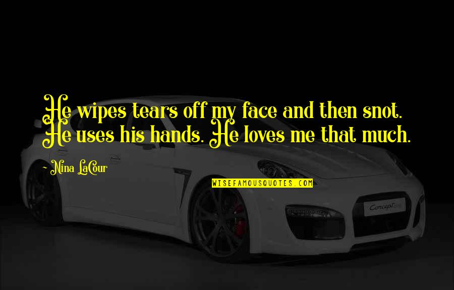 He Loves Me Not U Quotes By Nina LaCour: He wipes tears off my face and then