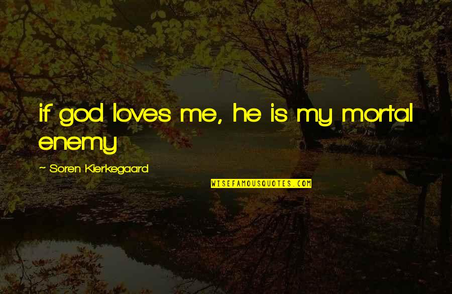 He Loves Me Not U Quotes By Soren Kierkegaard: if god loves me, he is my mortal