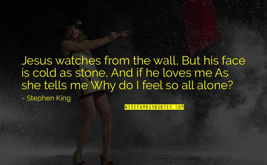 He Loves Me Not U Quotes By Stephen King: Jesus watches from the wall, But his face
