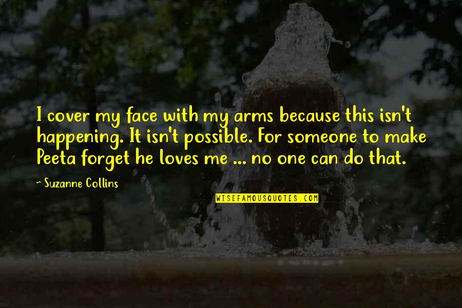 He Loves Me Not U Quotes By Suzanne Collins: I cover my face with my arms because