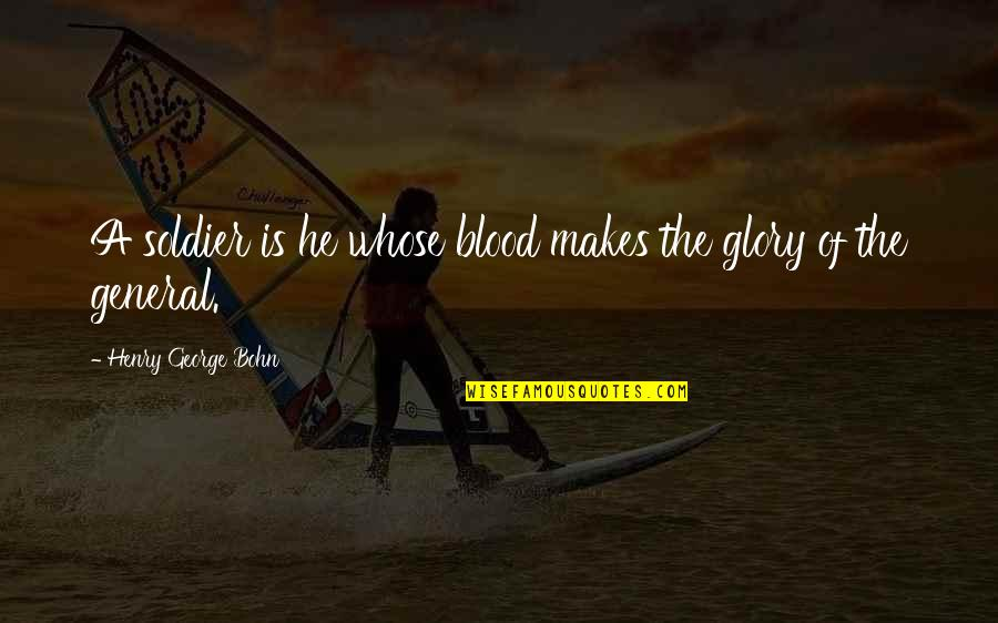 He Makes My Day Quotes By Henry George Bohn: A soldier is he whose blood makes the