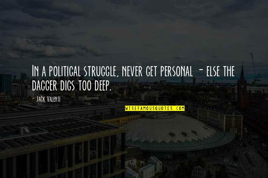 He Makes My Day Quotes By Jack Valenti: In a political struggle, never get personal -