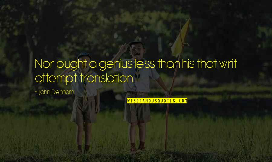 He Makes My Day Quotes By John Denham: Nor ought a genius less than his that