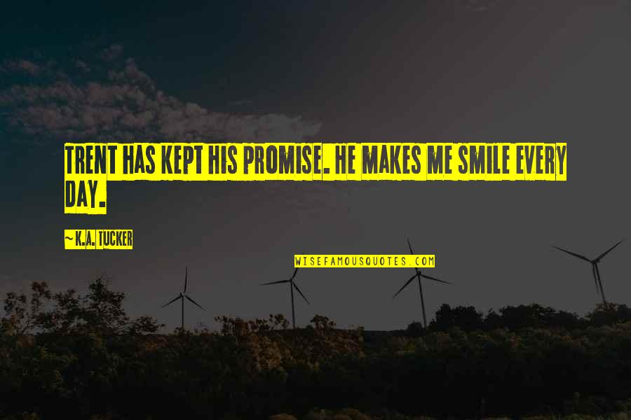 He Makes My Day Quotes By K.A. Tucker: Trent has kept his promise. He makes me