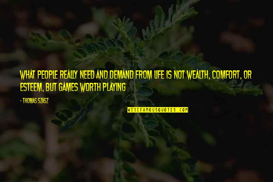 He Makes My Day Quotes By Thomas Szasz: What people really need and demand from life