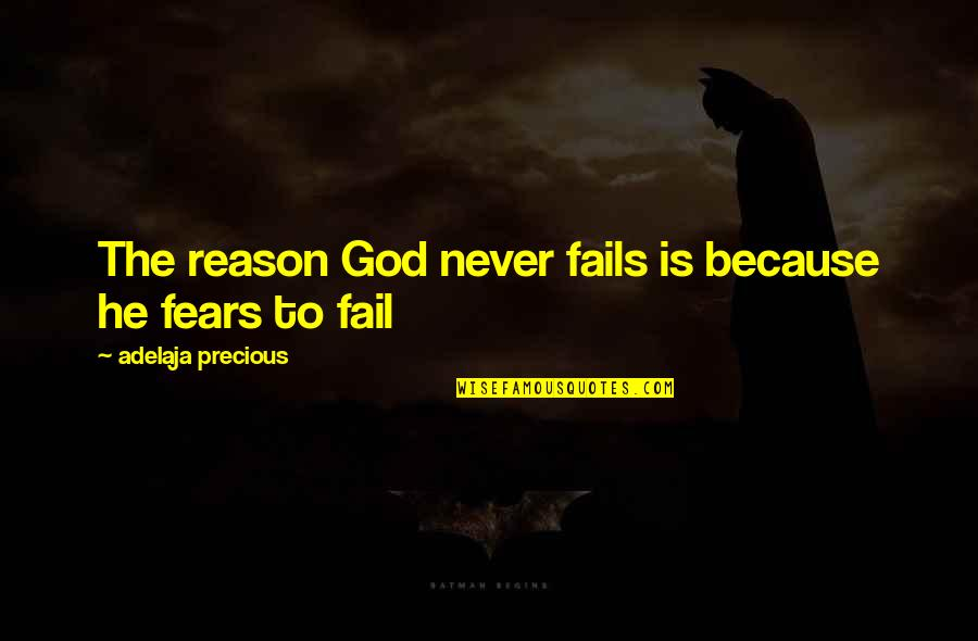 He Never Fails Quotes By Adelaja Precious: The reason God never fails is because he