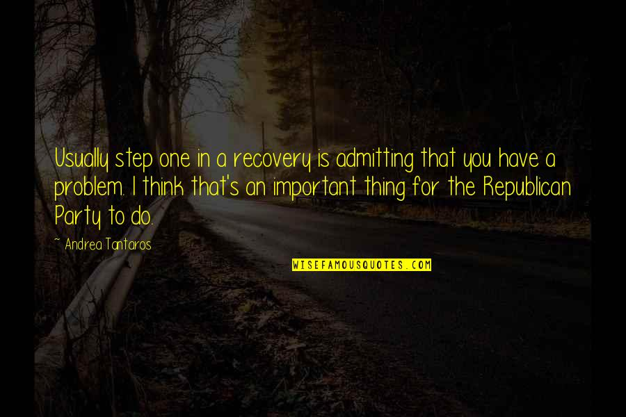 He Never Fails Quotes By Andrea Tantaros: Usually step one in a recovery is admitting