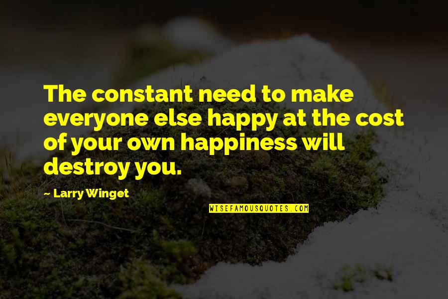 He Never Fails Quotes By Larry Winget: The constant need to make everyone else happy