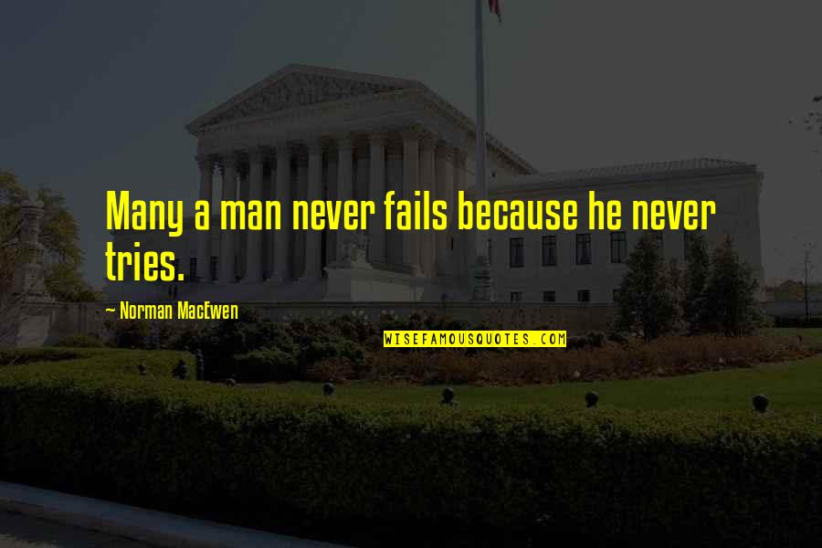 He Never Fails Quotes By Norman MacEwen: Many a man never fails because he never