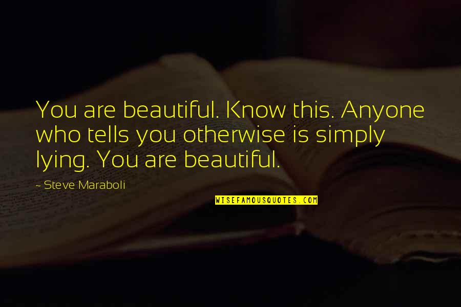He Never Fails Quotes By Steve Maraboli: You are beautiful. Know this. Anyone who tells
