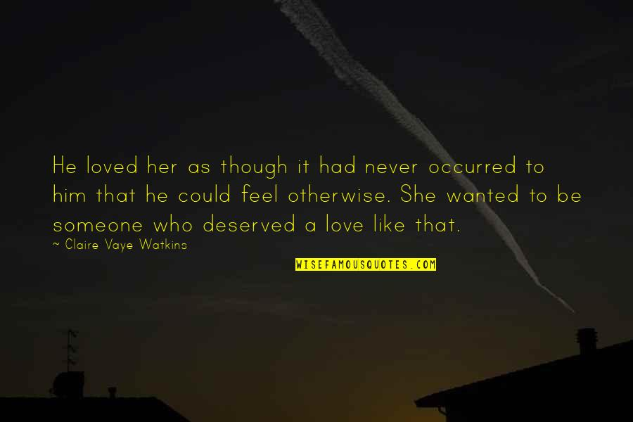 He Never Loved You Quotes By Claire Vaye Watkins: He loved her as though it had never