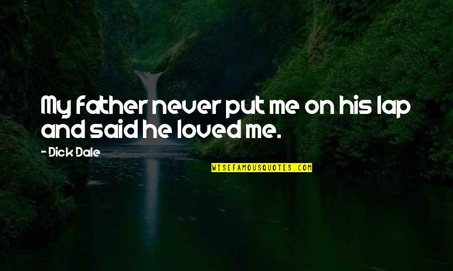He Never Loved You Quotes By Dick Dale: My father never put me on his lap