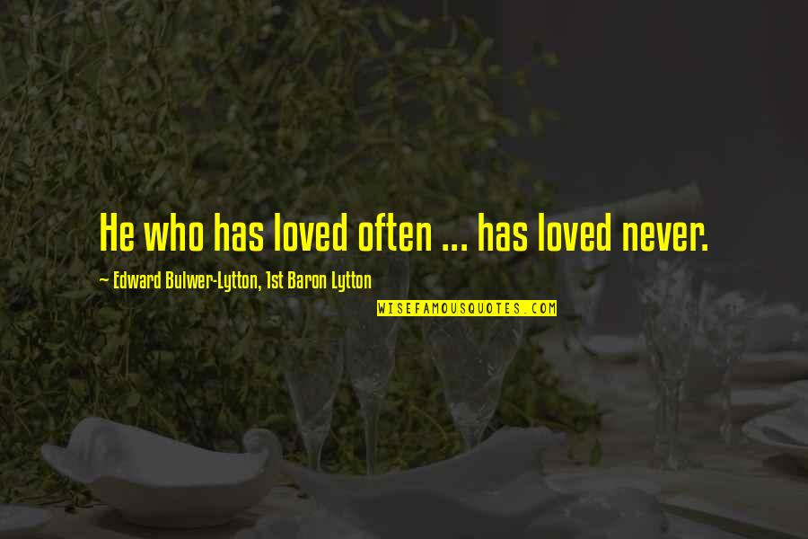 He Never Loved You Quotes By Edward Bulwer-Lytton, 1st Baron Lytton: He who has loved often ... has loved
