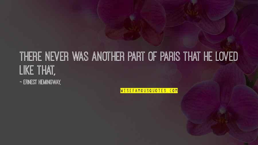 He Never Loved You Quotes By Ernest Hemingway,: There never was another part of Paris that