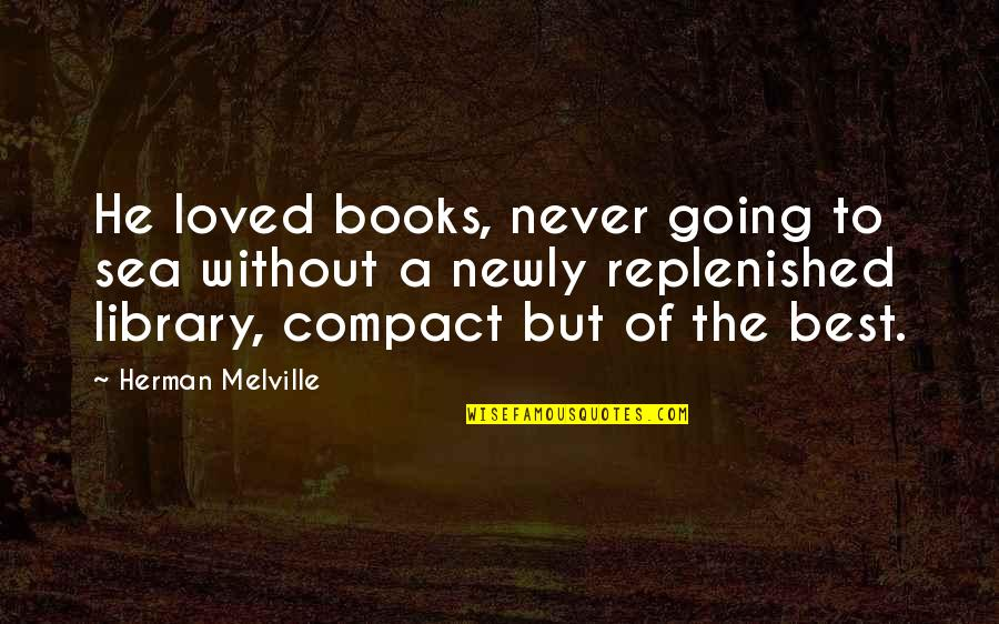 He Never Loved You Quotes By Herman Melville: He loved books, never going to sea without