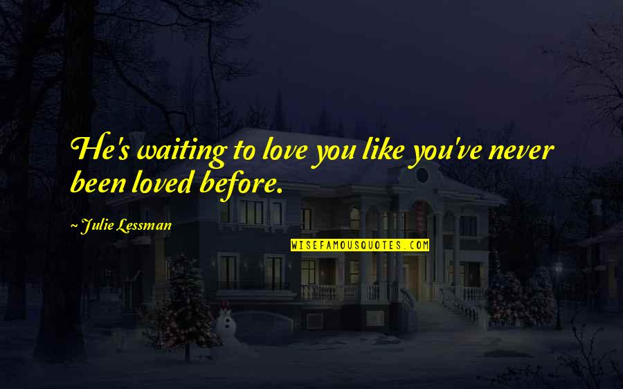 He Never Loved You Quotes By Julie Lessman: He's waiting to love you like you've never