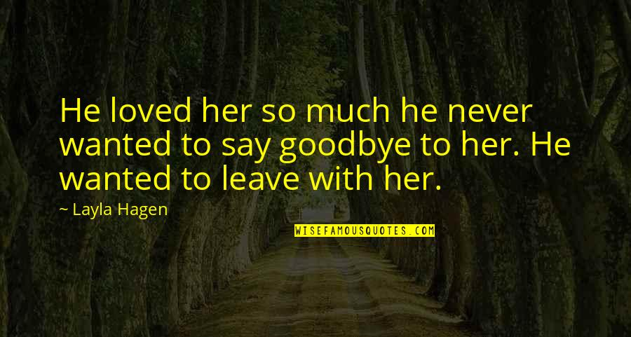 He Never Loved You Quotes By Layla Hagen: He loved her so much he never wanted