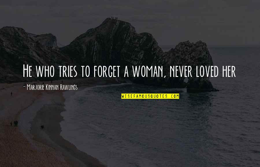 He Never Loved You Quotes By Marjorie Kinnan Rawlings: He who tries to forget a woman, never