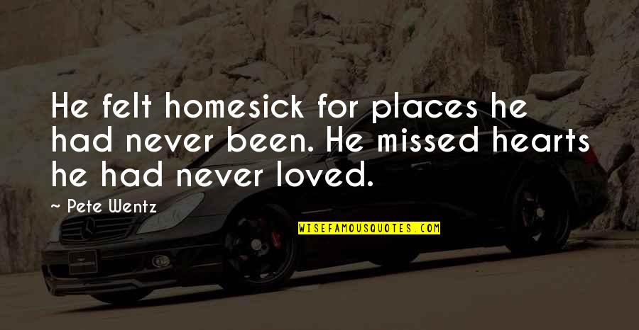 He Never Loved You Quotes By Pete Wentz: He felt homesick for places he had never