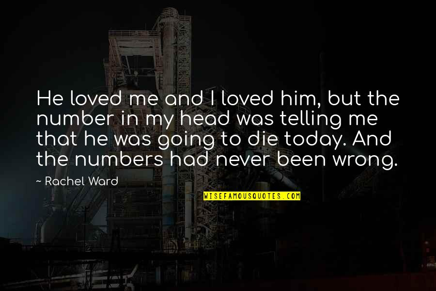 He Never Loved You Quotes By Rachel Ward: He loved me and I loved him, but