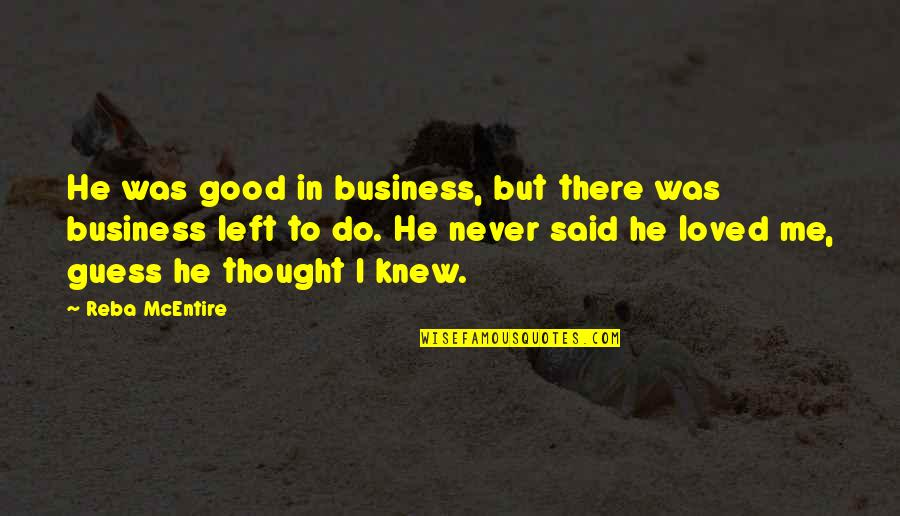 He Never Loved You Quotes By Reba McEntire: He was good in business, but there was