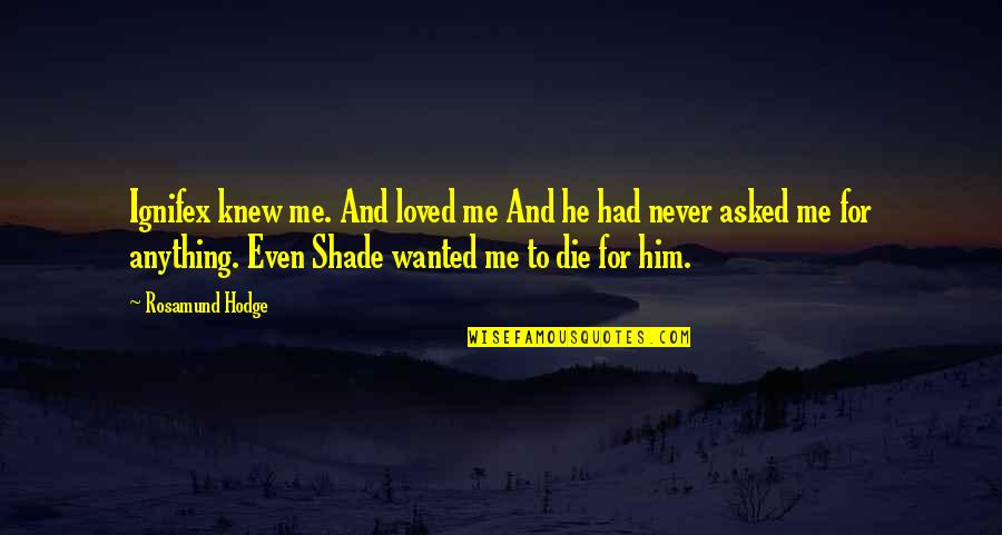 He Never Loved You Quotes By Rosamund Hodge: Ignifex knew me. And loved me And he