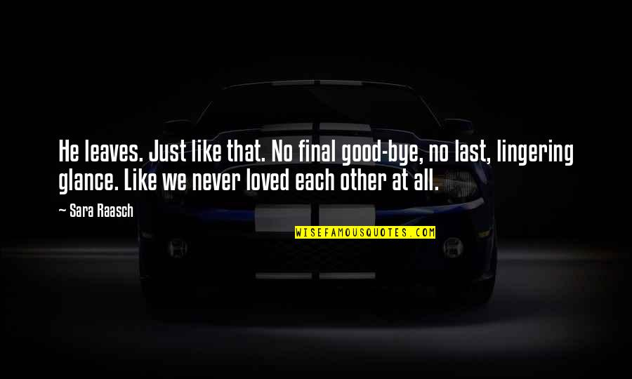 He Never Loved You Quotes By Sara Raasch: He leaves. Just like that. No final good-bye,