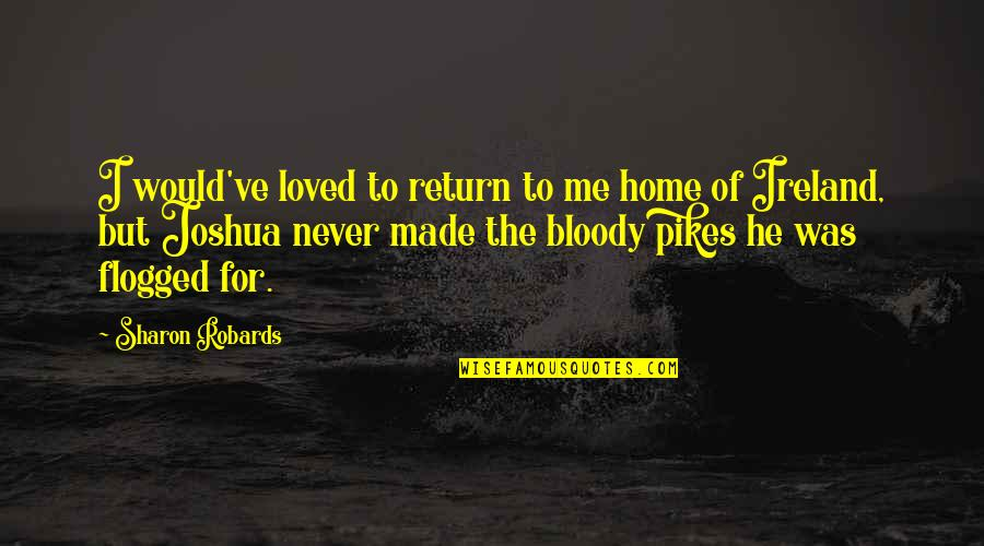 He Never Loved You Quotes By Sharon Robards: I would've loved to return to me home