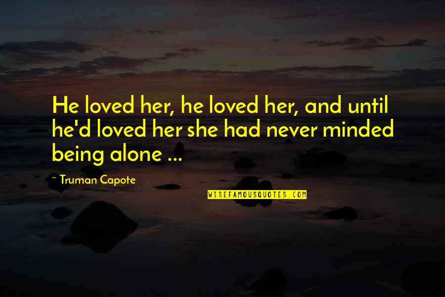 He Never Loved You Quotes By Truman Capote: He loved her, he loved her, and until